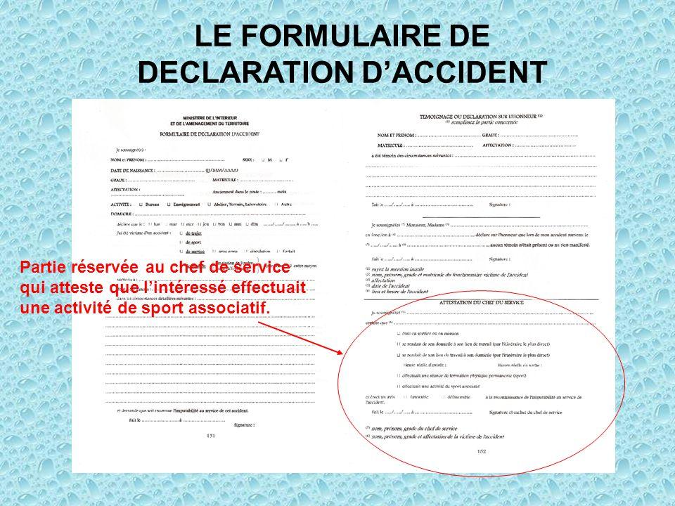 LE FORMULAIRE DE DECLARATION DACCIDENT Partie réservée au chef de service qui atteste que lintéressé effectuait une activité de sport associatif.