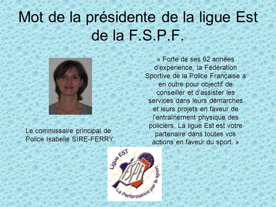 Mot de la présidente de la ligue Est de la F.S.P.F. Le commissaire principal de Police Isabelle SIRE-FERRY « Forte de ses 62 années dexpérience, la Fé
