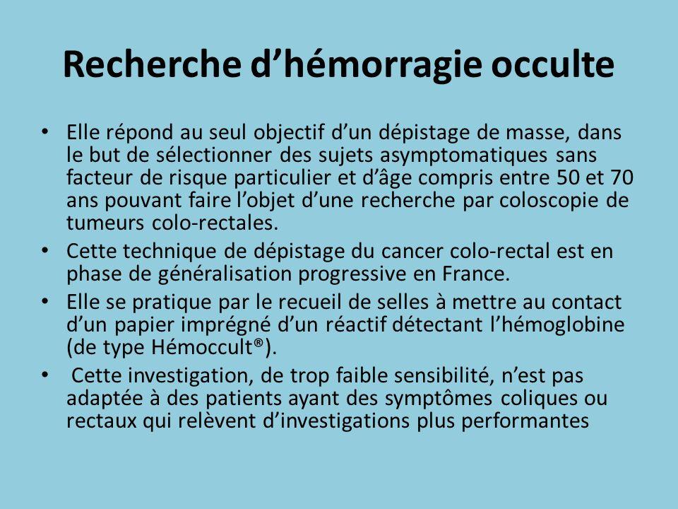 Recherche dhémorragie occulte Elle répond au seul objectif dun dépistage de masse, dans le but de sélectionner des sujets asymptomatiques sans facteur