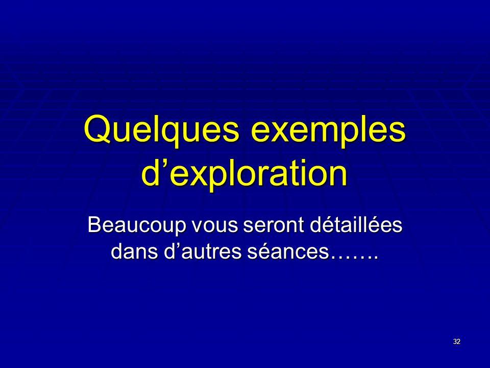 32 Quelques exemples dexploration Beaucoup vous seront détaillées dans dautres séances…….