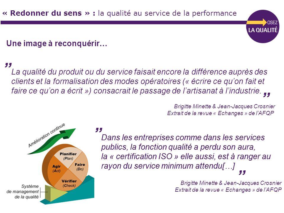 « Redonner du sens » : la qualité au service de la performance La qualité du produit ou du service faisait encore la différence auprès des clients et