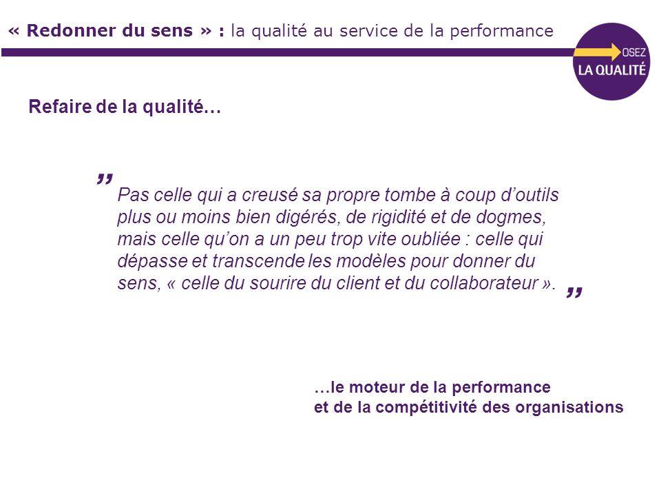 « Redonner du sens » : la qualité au service de la performance Pas celle qui a creusé sa propre tombe à coup doutils plus ou moins bien digérés, de ri