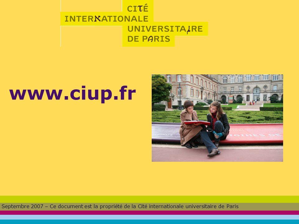 www.ciup.fr Septembre 2007 – Ce document est la propri é t é de la Cit é internationale universitaire de Paris