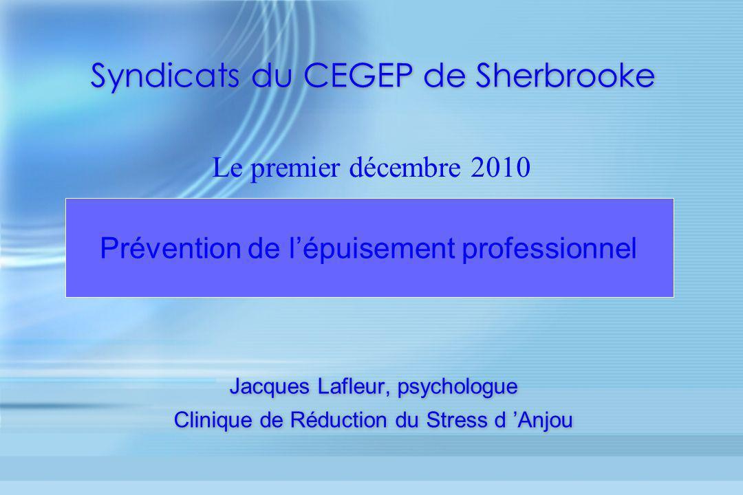 Syndicats du CEGEP de Sherbrooke Jacques Lafleur, psychologue Clinique de Réduction du Stress d Anjou Jacques Lafleur, psychologue Clinique de Réducti