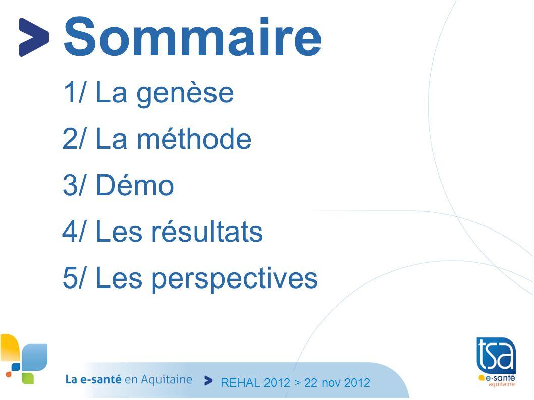 REHAL 2012 > 22 nov 2012 Sommaire 1/ La genèse 2/ La méthode 3/ Démo 4/ Les résultats 5/ Les perspectives