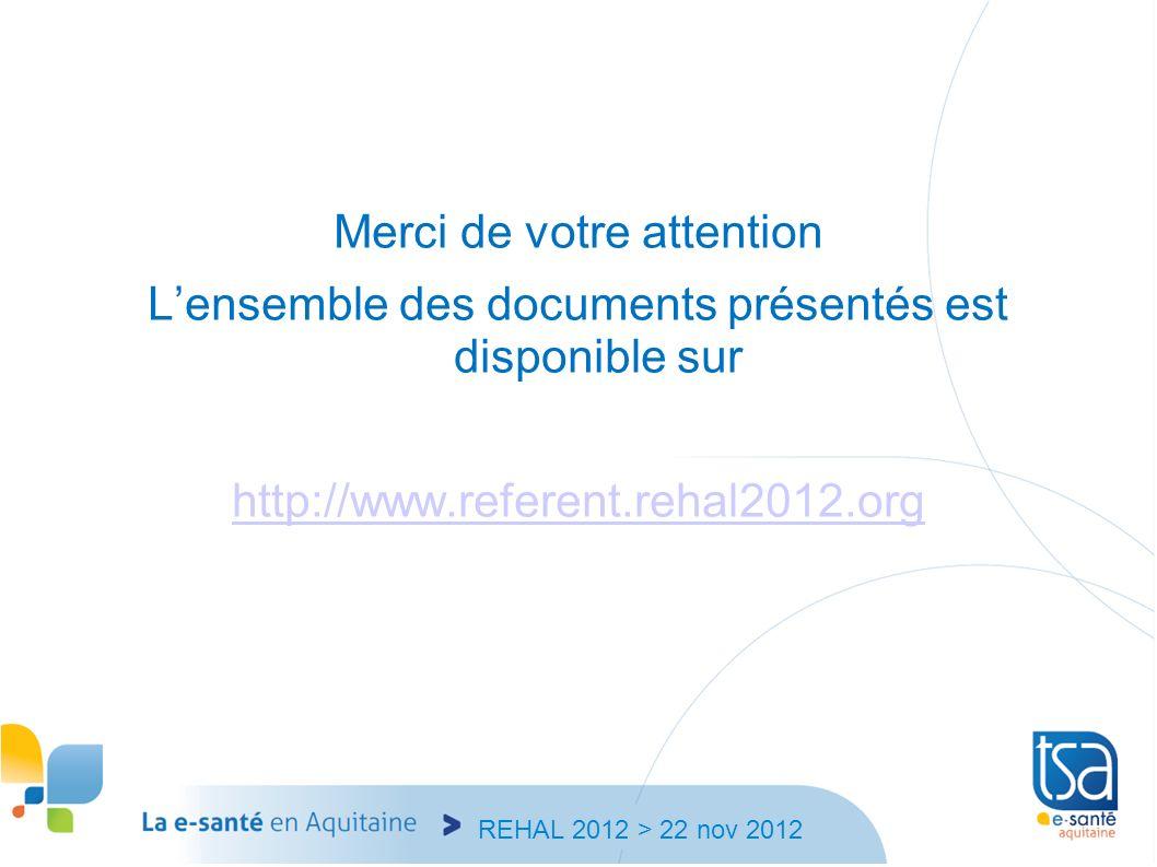 REHAL 2012 > 22 nov 2012 Merci de votre attention Lensemble des documents présentés est disponible sur http://www.referent.rehal2012.org