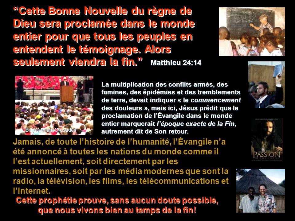 Cette Bonne Nouvelle du règne de Dieu sera proclamée dans le monde entier pour que tous les peuples en entendent le témoignage.