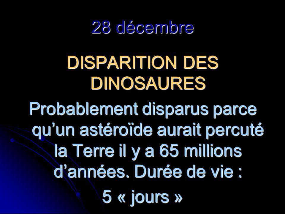 28 décembre DISPARITION DES DINOSAURES Probablement disparus parce quun astéroïde aurait percuté la Terre il y a 65 millions dannées.