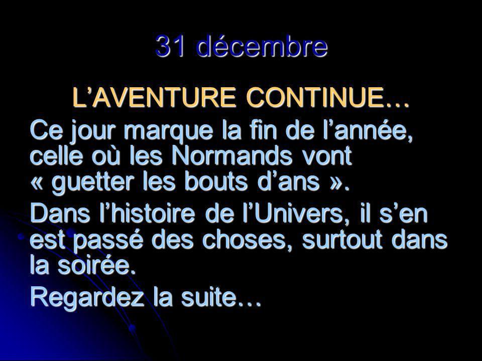31 décembre LAVENTURE CONTINUE… Ce jour marque la fin de lannée, celle où les Normands vont « guetter les bouts dans ».