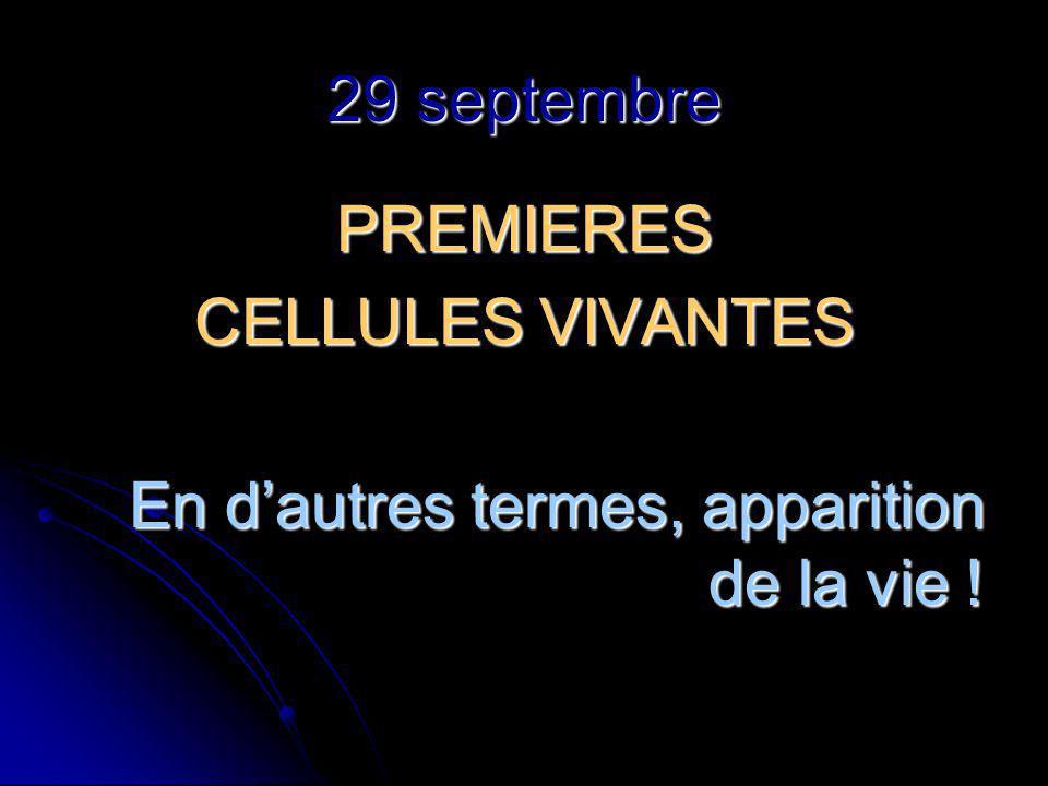 29 septembre PREMIERES CELLULES VIVANTES En dautres termes, apparition de la vie !