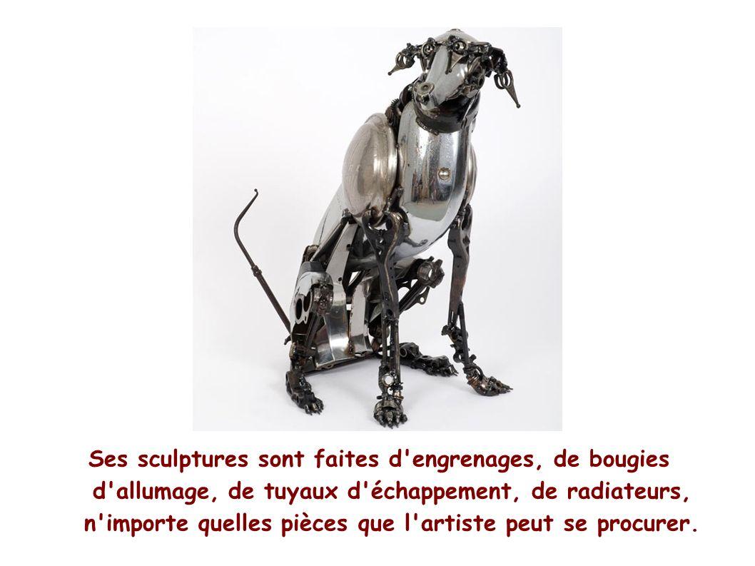 Ses sculptures sont faites d engrenages, de bougies d allumage, de tuyaux d échappement, de radiateurs, n importe quelles pièces que l artiste peut se procurer.