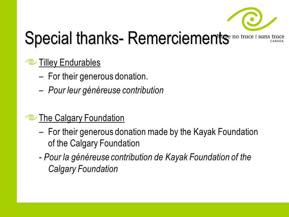 Special thanks- Remerciements Tilley Endurables –For their generous donation. – Pour leur généreuse contribution The Calgary Foundation –For their gen