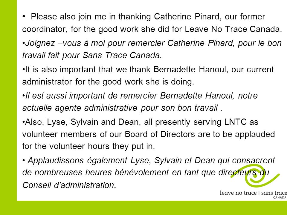 Please also join me in thanking Catherine Pinard, our former coordinator, for the good work she did for Leave No Trace Canada. Joignez –vous à moi pou