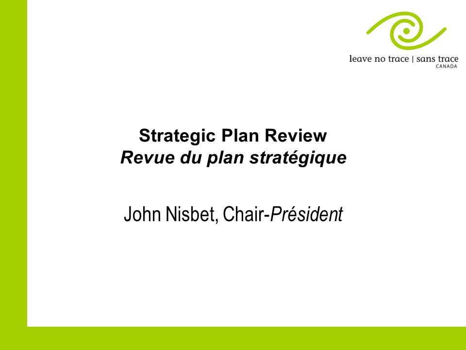 Strategic Plan Review Revue du plan stratégique John Nisbet, Chair- Président