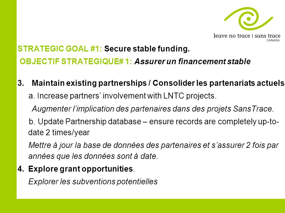 STRATEGIC GOAL #1: Secure stable funding. OBJECTIF STRATEGIQUE# 1: Assurer un financement stable 3.Maintain existing partnerships / Consolider les par