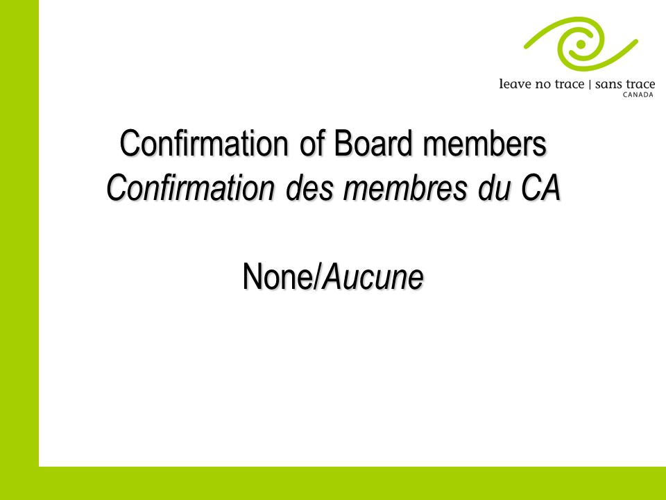 Confirmation of Board members Confirmation des membres du CA None/ Aucune