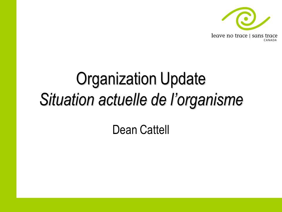 Organization Update Situation actuelle de lorganisme Dean Cattell