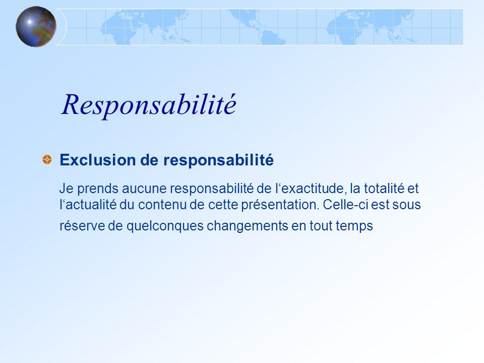 Responsabilité Exclusion de responsabilité Je prends aucune responsabilité de lexactitude, la totalité et lactualité du contenu de cette présentation.