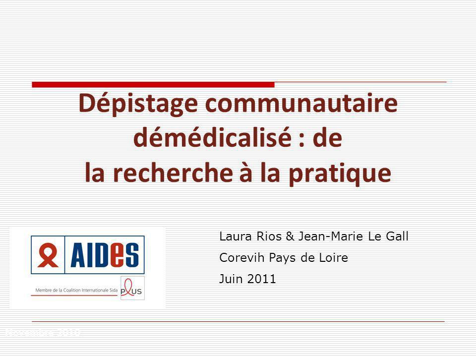 Dépistage communautaire démédicalisé : de la recherche à la pratique Novembre 2010 Laura Rios & Jean-Marie Le Gall Corevih Pays de Loire Juin 2011