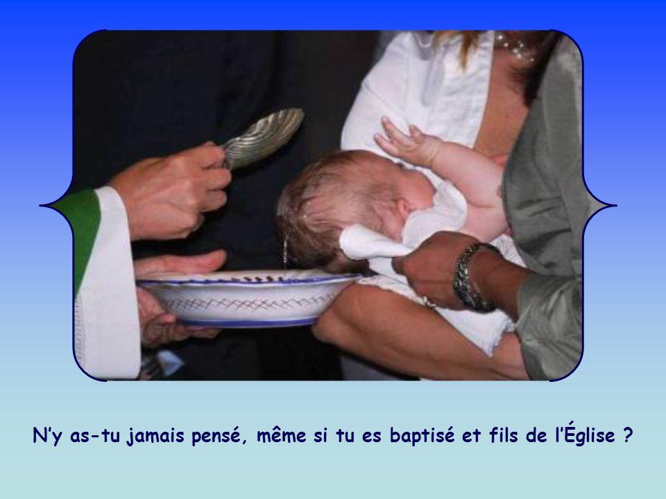 Ny as-tu jamais pensé, même si tu es baptisé et fils de lÉglise ?