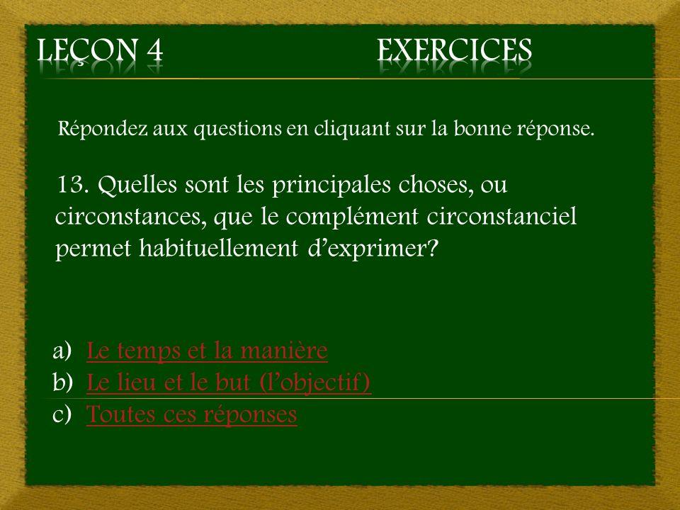 Répondez aux questions en cliquant sur la bonne réponse. 13. Quelles sont les principales choses, ou circonstances, que le complément circonstanciel p