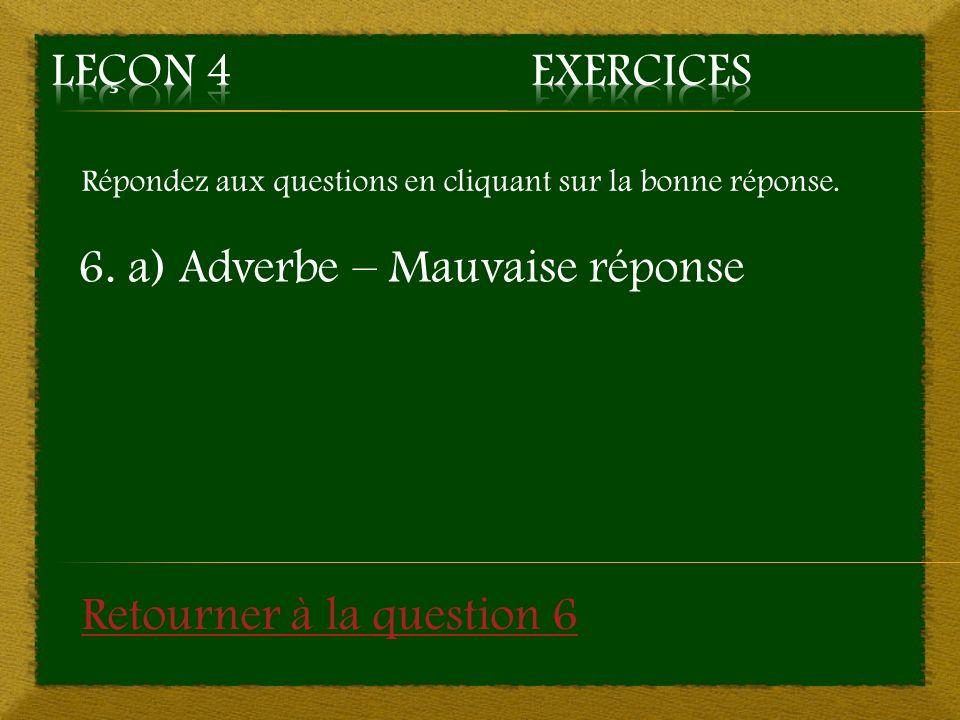 Répondez aux questions en cliquant sur la bonne réponse. 6. a) Adverbe – Mauvaise réponse Retourner à la question 6