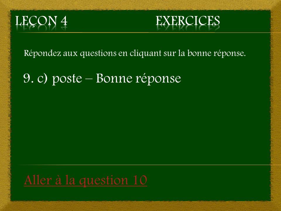 Répondez aux questions en cliquant sur la bonne réponse. 9. c) poste – Bonne réponse Aller à la question 10