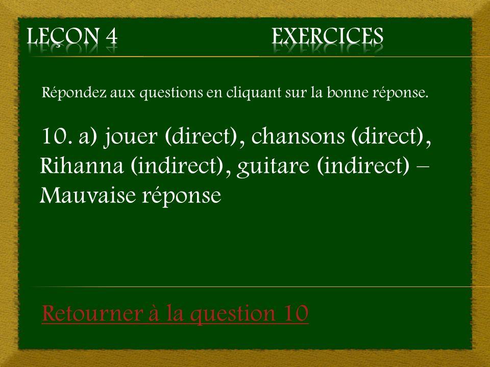 Répondez aux questions en cliquant sur la bonne réponse. 10. a) jouer (direct), chansons (direct), Rihanna (indirect), guitare (indirect) – Mauvaise r