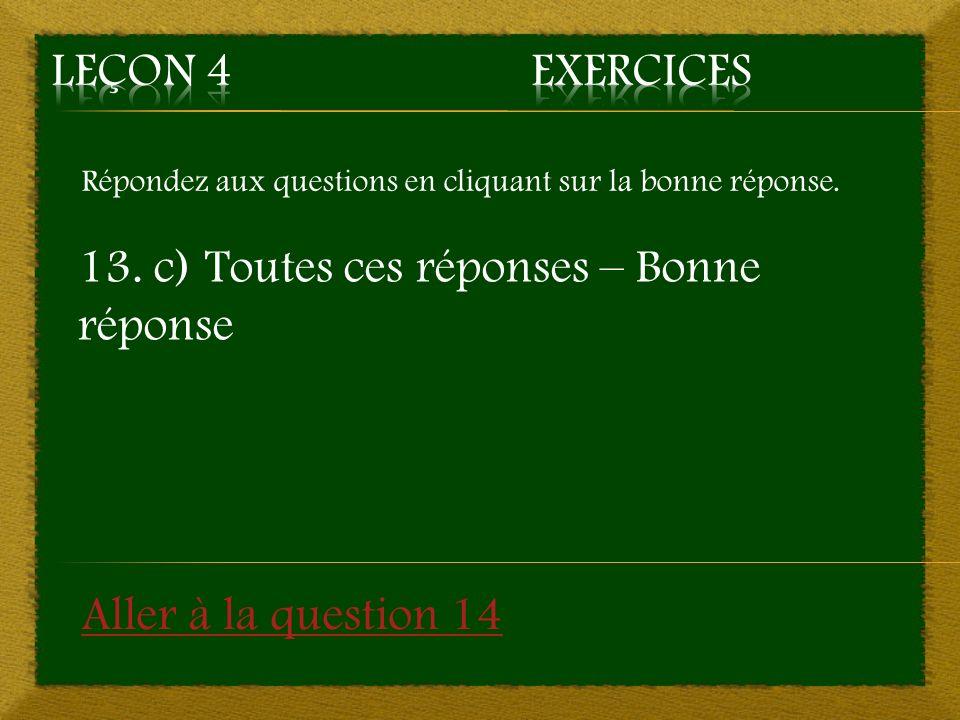 Répondez aux questions en cliquant sur la bonne réponse. 13. c) Toutes ces réponses – Bonne réponse Aller à la question 14