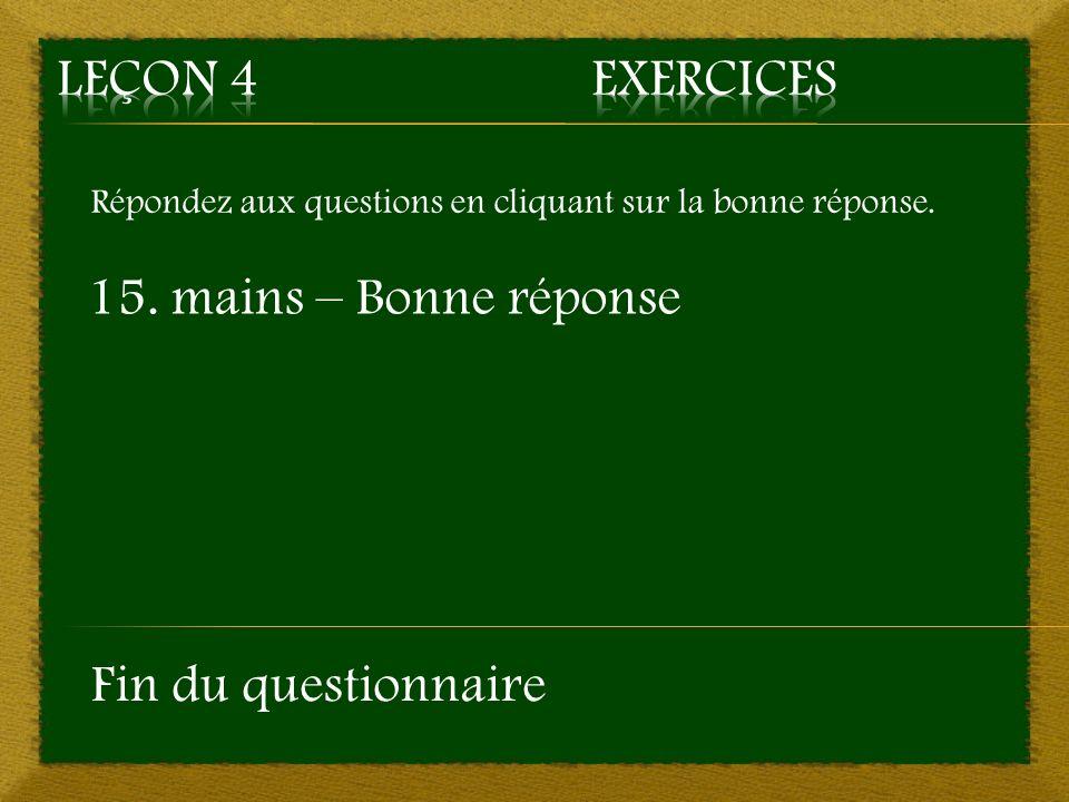 Répondez aux questions en cliquant sur la bonne réponse. 15. mains – Bonne réponse Fin du questionnaire