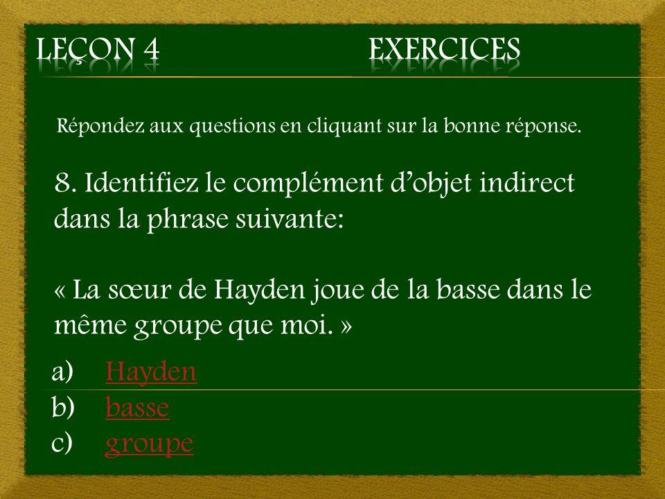 Répondez aux questions en cliquant sur la bonne réponse. 8. Identifiez le complément dobjet indirect dans la phrase suivante: « La sœur de Hayden joue