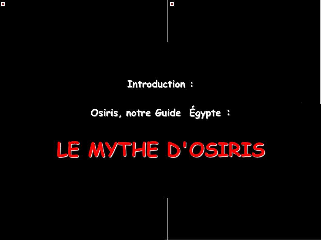 Introduction : Osiris, notre Guide Égypte : LE MYTHE D'OSIRIS