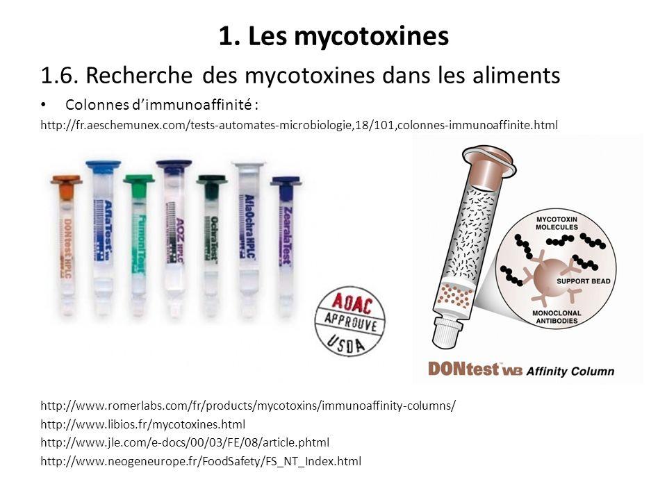 1. Les mycotoxines 1.6. Recherche des mycotoxines dans les aliments Colonnes dimmunoaffinité : http://fr.aeschemunex.com/tests-automates-microbiologie