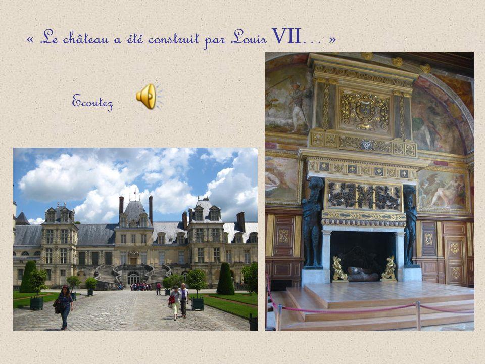 « Le château a été construit par Louis VII … » Ecoutez