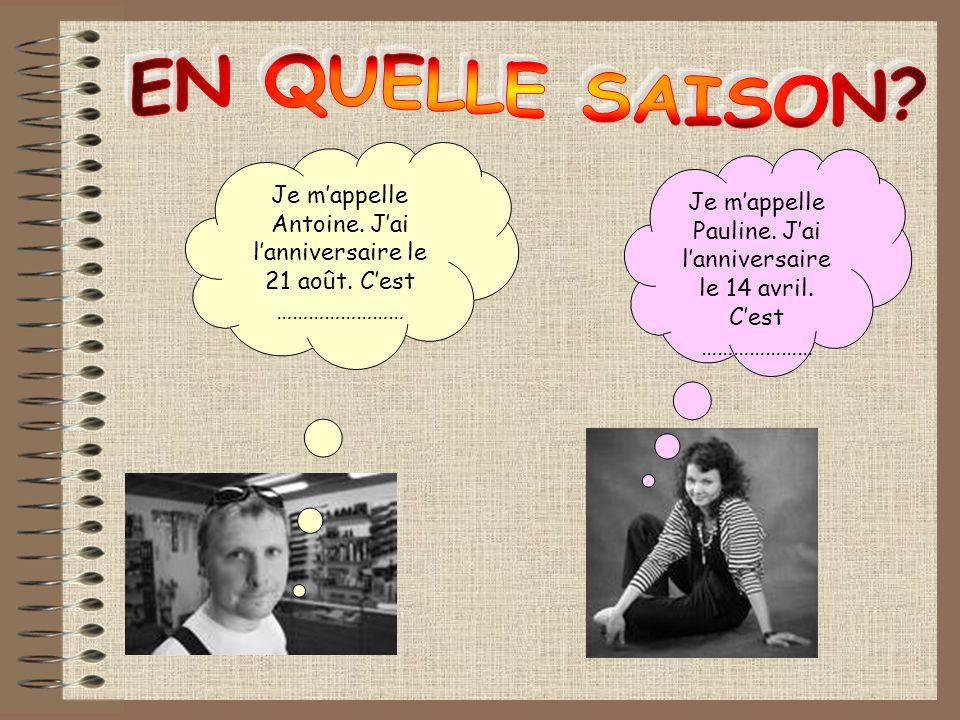 Je mappelle Antoine. Jai lanniversaire le 21 août. Cest …………………… Je mappelle Pauline. Jai lanniversaire le 14 avril. Cest …………………