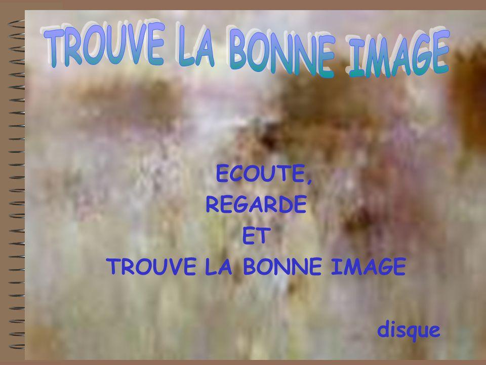 ECOUTE, REGARDE ET TROUVE LA BONNE IMAGE disque