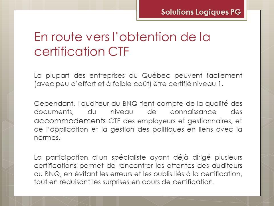 En route vers lobtention de la certification CTF La plupart des entreprises du Québec peuvent facilement (avec peu deffort et à faible coût) être cert