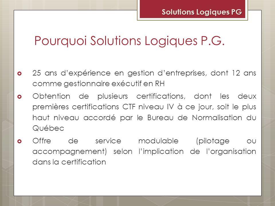 Pourquoi Solutions Logiques P.G. 25 ans dexpérience en gestion dentreprises, dont 12 ans comme gestionnaire exécutif en RH Obtention de plusieurs cert