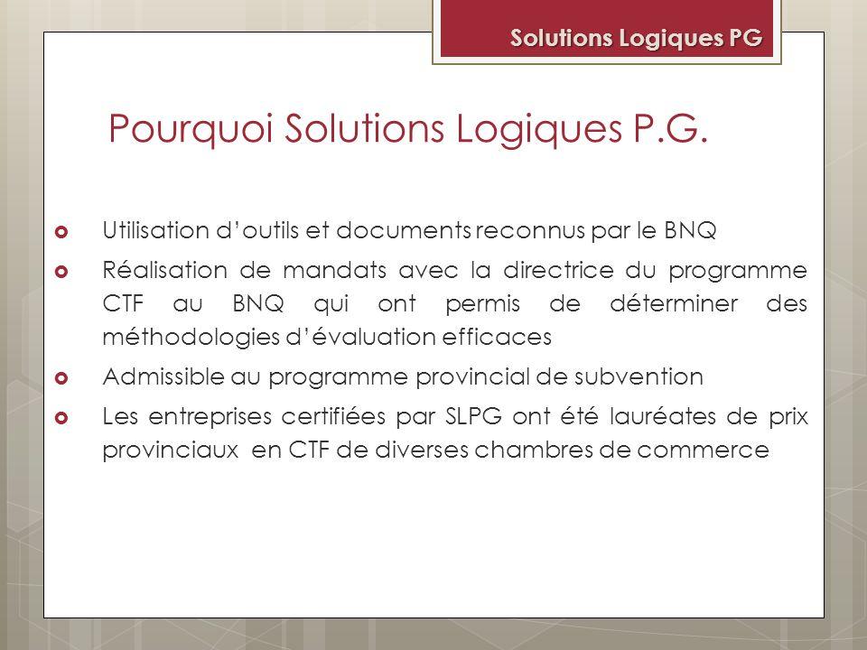Pourquoi Solutions Logiques P.G. Utilisation doutils et documents reconnus par le BNQ Réalisation de mandats avec la directrice du programme CTF au BN