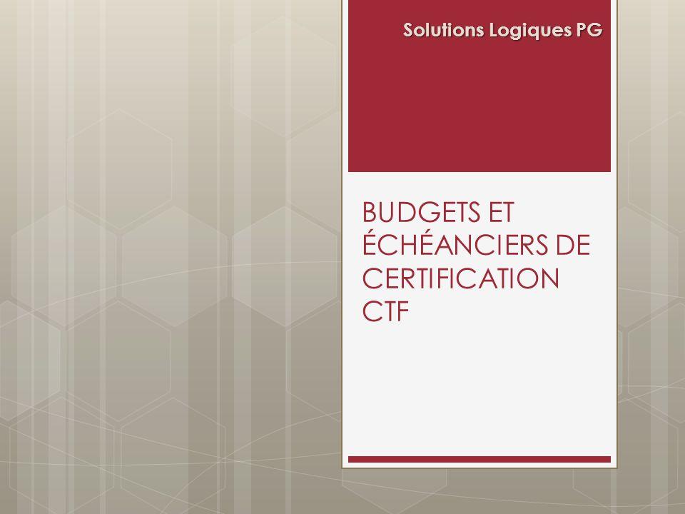 BUDGETS ET ÉCHÉANCIERS DE CERTIFICATION CTF Solutions Logiques PG