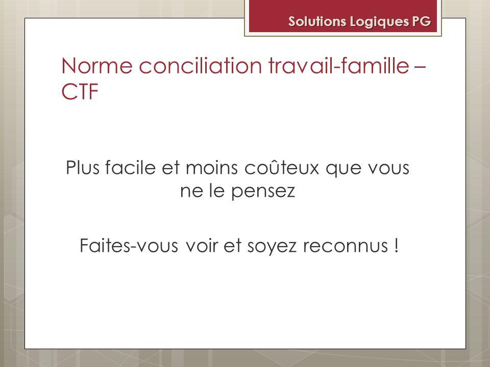 Norme conciliation travail-famille – CTF Plus facile et moins coûteux que vous ne le pensez Faites-vous voir et soyez reconnus ! Solutions Logiques PG