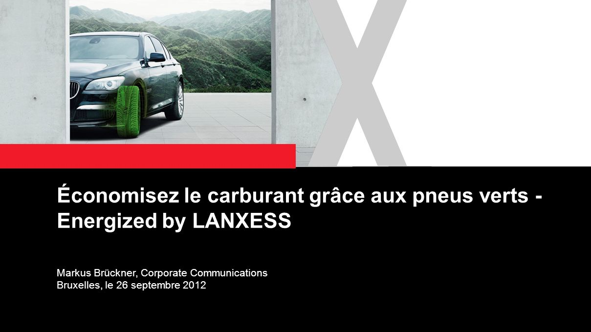 1 Économisez le carburant grâce aux pneus verts - Energized by LANXESS Markus Brückner, Corporate Communications Bruxelles, le 26 septembre 2012