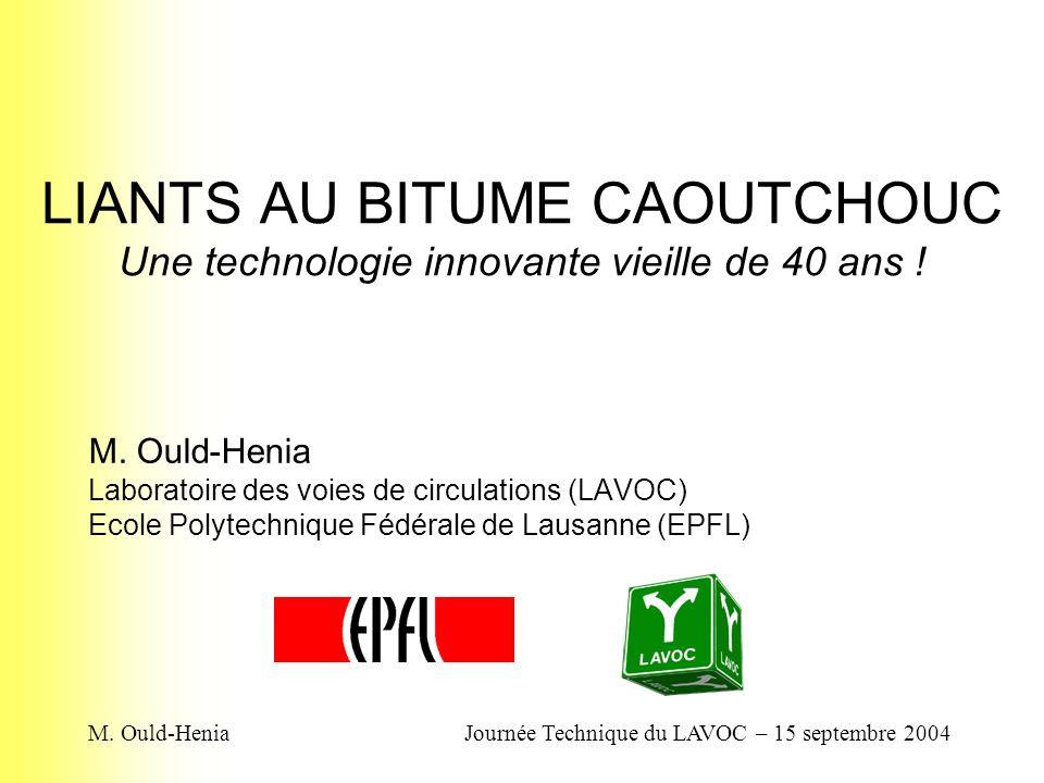 M. Ould-HeniaJournée Technique du LAVOC – 15 septembre 2004 LIANTS AU BITUME CAOUTCHOUC Une technologie innovante vieille de 40 ans ! M. Ould-Henia La