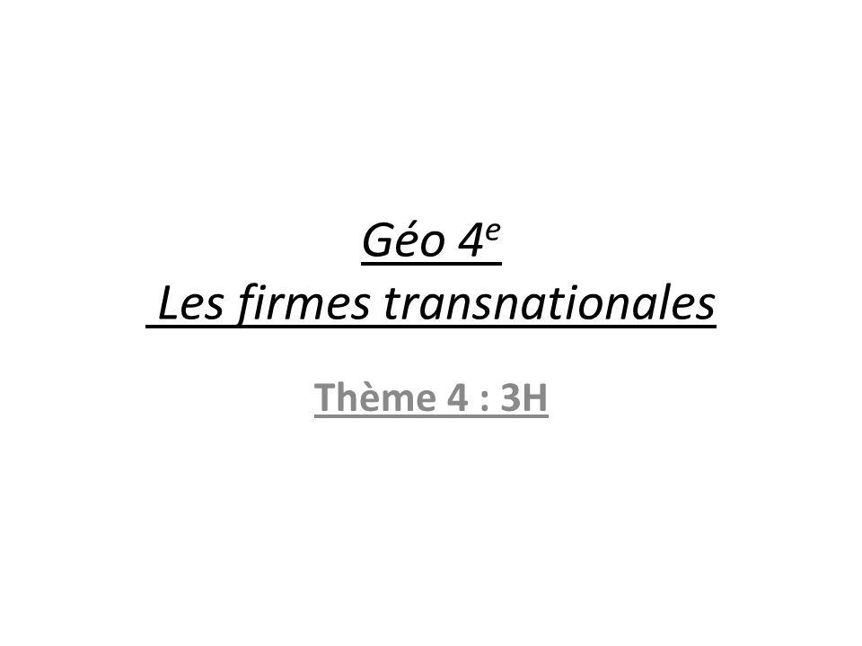 Géo 4 e Les firmes transnationales Thème 4 : 3H