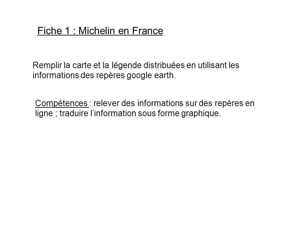 Fiche 1 : Michelin en France Remplir la carte et la légende distribuées en utilisant les informations des repères google earth. Compétences : relever