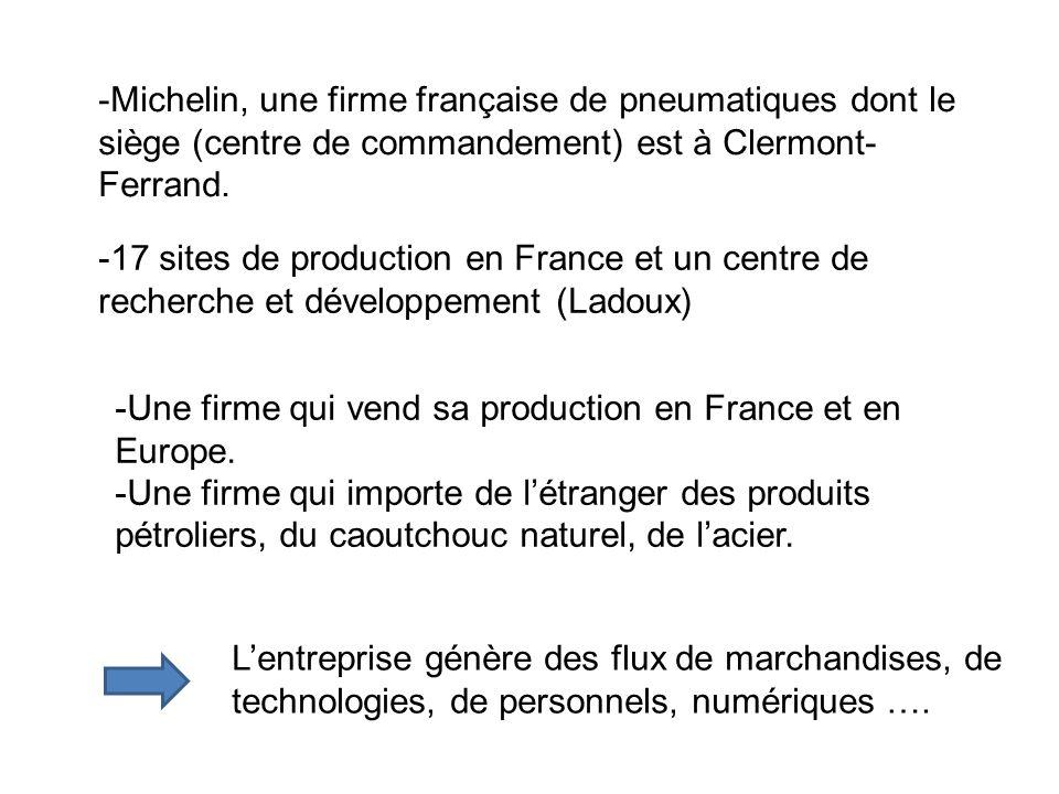 -Michelin, une firme française de pneumatiques dont le siège (centre de commandement) est à Clermont- Ferrand. -17 sites de production en France et un