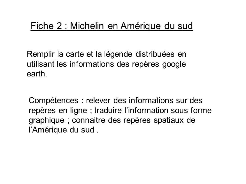 Fiche 2 : Michelin en Amérique du sud Remplir la carte et la légende distribuées en utilisant les informations des repères google earth. Compétences :