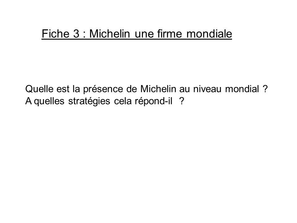 Fiche 3 : Michelin une firme mondiale Quelle est la présence de Michelin au niveau mondial ? A quelles stratégies cela répond-il ?