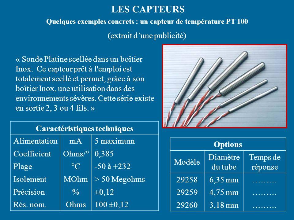 LES CAPTEURS Quelques exemples concrets : un capteur de température PT 100 « Sonde Platine scellée dans un boîtier Inox.