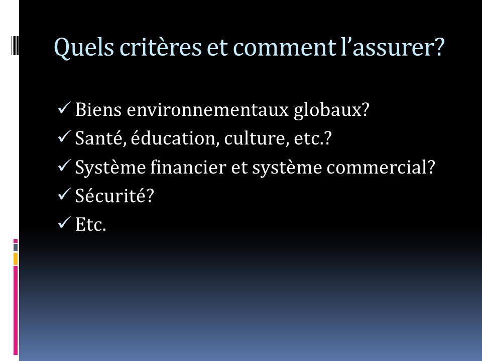 Quels critères et comment lassurer? Biens environnementaux globaux? Santé, éducation, culture, etc.? Système financier et système commercial? Sécurité